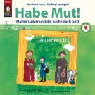 Habe Mut! Martin Luther und die Suche nach Gott (gesungen)