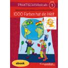 Praktisch! Musicals 1 - 1000 Farben hat die Welt (eBook)